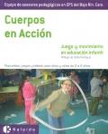 Cuerpos en acci�n. Juego y movimiento en educaci�n infantil. Propuestas, juegos y talleres para ni�os y ni�as de 2 a 6 a�os.