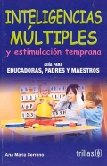 Inteligencias mltiples y estimulacin temprana. Gua para educadores, padres y maestros.