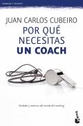 Por qu� necesitas un coach. Verdades y mentiras del mundo del coaching.