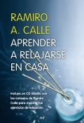 Aprender a relajarse en casa. Incluye un CD in�dito con los consejos de Ramiro Calle para mejorar tus ejercicios de relajaci�n.