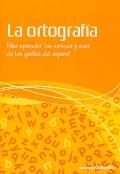 La ortograf�a. Para aprender las normas y usos de las graf�as del espa�ol.