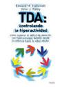 TDA: controlando la hiperactividad. C�mo superar el d�ficit de atenci�n con hiperactividad (ADHD) desde la infancia hasta la edad adulta