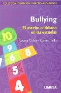 Bullying. El asecho cotidiano en las escuelas. Colecci�n formaci�n y pr�ctica pedag�gica.