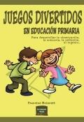 Juegos divertidos en educaci�n primaria. Para desarrollar la observaci�n, la memoria, la reflexi�n, el ingenio...
