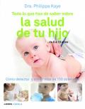 Todo lo que has de saber sobre la salud de tu hijo de 0 a 10 a�os. C�mo detectar y aliviar m�s de 150 dolencias.