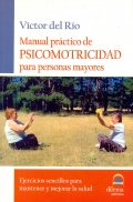 Manual prctico de psicomotricidad para personas mayores. Ejercicios sencillos para mantener y mejorar la salud.