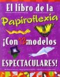 El libro de la papiroflexia. �Con 12 modelos espectaculares!