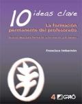 10 ideas clave. La formaci�n permanente del profesorado. Nuevas ideas para formar en la innovaci�n y el cambio