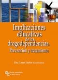 Implicaciones educativas de las drogodependencias. Prevenci�n y tratamiento.