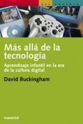 M�s all� de la tecnolog�a. Aprendizaje infantil en la era de la cultura digital.