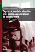 Organización de la atención a personas en situación de dependencia. Servicios socioculturales y a la comunidad. CFGM. Atención a personas en situación de dependencia