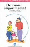 � No seas impertinente !. Un programa en cuatro fases para poner fin al mal comportamiento de sus hijos.
