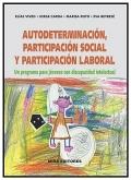 Autodeterminaci�n, participaci�n social y participaci�n laboral. Un programa para j�venes con discapacidad intelectual.