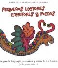 Peque�os lectores, escritores y poetas. Juegos de lenguaje para ni�os y ni�as de 2 a 6 a�os (y de pronto m�s...)