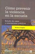 C�mo prevenir la violencia en la escuela. Estudio de casos y orientaciones pr�cticas.