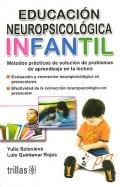 Educación neuropsicológica infantil. Métodos prácticos de solución de problemas de aprendizaje en la lectura.