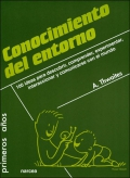 Conocimiento del entorno. 100 ideas para descubrir, comprender, experimentar, interaccionar y comunicarse con el mundo.  