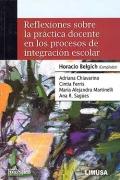 Reflexiones sobre la pr�ctica docente en los procesos de integraci�n escolar.