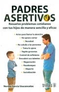Padres asertivos. Resuelve problemas cotidianos con tus hijos de manera sencilla y eficaz