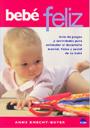 Beb� feliz. Gu�a de juegos y actividades para estimular el desarrollo mental, f�sico y social de tu beb�.