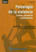 Psicolog�a de la violencia. Causas, prevenci�n y afrontamiento. Tomo I