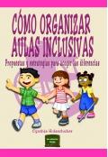 C�mo organizar aulas inclusivas. Propuestas y estrategias para acoger las diferencias.