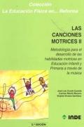 Las canciones motrices II. Metodolog�a para el desarrollo de las habilidades motrices en Educaci�n Infantil y Primaria a trav�s de la m�sica.