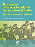 El proyecto de educaci�n digital en un centro educativo. Gu�a para su elaboraci�n y desarrollo