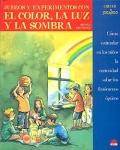 Juegos y experimentos con el color, la luz y la sombra. Como estimular en los niños la curiosidad sobre los fenomenos ópticos.
