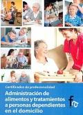 Administraci�n de alimentos y tratamientos a personas dependientes en el domicilio. Certificados de profesionalidad.