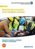 Modelos de actuaci�n ante m�ltiples v�ctimas. Certificado de profesionalidad Atenci�n sanitaria a m�ltiples v�ctimas y cat�strofes