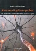 Alteraciones cognitivas espec�ficas: su evaluaci�n en la cl�nica neuropsicol�gica.