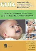 Gu�a para comprender el comportamiento y las relaciones tempranas del reci�n nacido. Manual del sistema de observaci�n de la conducta del reci�n nacido ( NBO ). ( Manual )