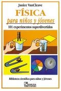 F�sica para ni�os y j�venes. 101 experimentos superdivertidos.