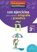 120 ejercicios para repasar ortografía y gramática. 3º Primaria - Lengua. Vacaciones Santillana.