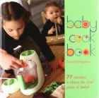 Baby cook Book. 77 recetas e ideas de chef para beb�