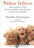 Ni�os felices. C�mo ense�ar a tu hijo las diez cualidades esenciales para alcanzar una vida feliz.