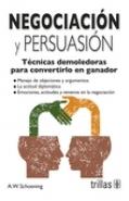 Negociación y Persuasión. Técnicas demoledoras para convertirlo en ganador