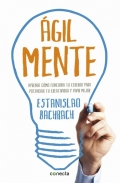 Agilmente. Aprenda cmo funciona su cerebro para potenciar su creatividad y vivir mejor