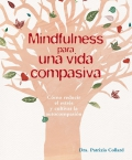 Mindfulness para una vida compasiva. C�mo reducir el estr�s y cultivar la autocompasi�n
