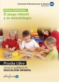 El juego infantil y su metodología. Pruebas libres. Técnico Superior en Educación Infantil. Formación profesional para el empleo.
