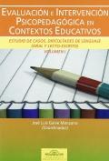Evaluaci�n e intervenci�n psicopedag�gica en contextos educativos. Estudio de casos. Dificultades de lenguaje ( oral y lecto - escrito ). Volumen I.