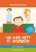 Los hijos ante el divorcio. Gu�a psicopedag�gica con casos pr�cticos.