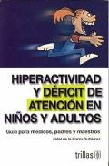 Hiperactividad y d�ficit de atenci�n en ni�os y adultos. Gu�a para m�dicos, padres y maestros.