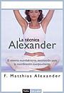 La t�cnica Alexander. El sistema mundialmente reconocido para la coordinaci�n cuerpo-mente.