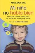 Mi ni�o no habla bien. Gu�a para conocer y solucionar los problemas del lenguaje infantil.