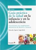 Gu�a pr�ctica de la salud en la infancia y en la adolescencia. Tratamientos con complementos alimenticios de diet�tica y farmacia.