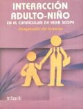 Interacci�n adulto-ni�o en el Curr�culum High Scope. Compendio de lecturas.