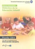 Did�ctica de la Educaci�n Infantil. Pruebas libres. T�cnico Superior en Educaci�n Infantil. Formaci�n profesional para el empleo.