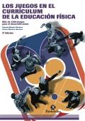 Los juegos en el currículum de la educación física. Más de 1000 juegos para el desarrollo motor.